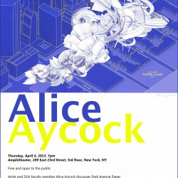 An advertisement for a lecture with Alice Aycock at the School of Visual Arts. The lecture will be held on Thursday, April 4, 2013 at 7pm EST. The lecture will be held at the SVa Amphitheater at 209 East 23rd Street, 3rd Floor, New York, NY. The poster features a skeatch of a sculpture installation by Alice Aycock.