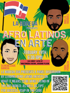An advertisement for a panel discussion hosted by the SVA Latinx Heritage group, La Bodega. The panel will be held on Wed, Feb 19th from 6:30-8PM. Three panelists will discuss what it means to be Afro-Latino in the art world and tips for success. The poster displays an illustration of the faces of the three panelists with graphics in the background. RSVP is required through the qr code on the poster or through an Eventbrite link.