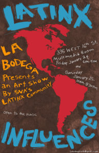 A poster advertising an art show by SVA Latinx heritage group, La Bodega. The show is called Latinx Influences. The reception is on Friday, January 24 from 6-9PM. Open Hours on Saturday, January 25th from 10am-8:30pm. Located at 335 West 16th Street in the Multimedia room.
